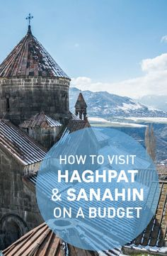 How to visit the UNESCO sites of Haghpat and Sanahin monasteries from Alaverdi, Armenia by public transport.