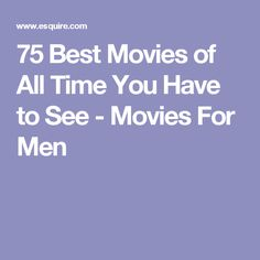 75 Best Movies of All Time You Have to See - Movies For Men