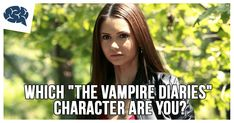 """Which """"The Vampire Diaries"""" Character Are You? 