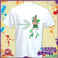 St Patricks Day Sexy Girl Why Cant All Leprechauns Look Like This Mens T Shirt  Our Price: £10.97