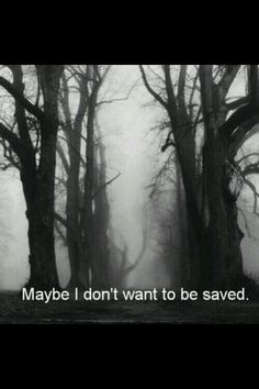 I don't want to be saved