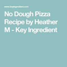 No Dough Pizza Recipe by Heather M - Key Ingredient