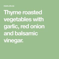 Thyme roasted vegetables with garlic, red onion and balsamic vinegar. Roasted Vegetable Soup, Roasted Vegetables, Veggies, Meat Meals, Meat Recipes, Plum Tomatoes, Cherry Tomatoes, Roasting Times, Fresh Thyme