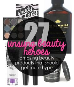 Unsung Heroes Of The Beauty World: Amazing Products That Should Get More Hype