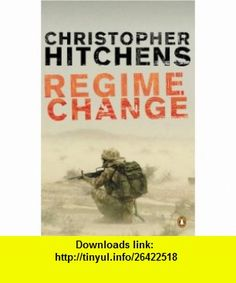Regime Change (9780141015675) Christopher Hitchens , ISBN-10: 0141015675  , ISBN-13: 978-0141015675 ,  , tutorials , pdf , ebook , torrent , downloads , rapidshare , filesonic , hotfile , megaupload , fileserve