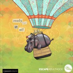 Ready for Lift-Off by Jason Kotecki of Lift Off, Awesome Quotes, Hot Air Balloon, Simple Living, Make Me Smile, Encouragement, Digital Art, Joy, Projects