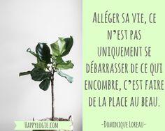 Citation en français - Alléger sa vie, ce n'est pas uniquement se débarrasser de ce qui encombre, c'est faire de la place au beau - Dominique Loreau - Minimalisme, aller à l'essentiel, abondance, avoir assez, non attachement, bonheur, collectionnez les moments pas les choses, faire le tri