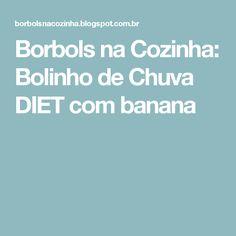 Borbols na Cozinha: Bolinho de Chuva DIET com banana