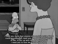 Homer Simpson - like you've never seen him before. HOMER is sOOOO cute to me. Simpsons Frases, Simpsons Quotes, The Simpsons, Simpsons Funny, I Need You, Love You, My Love, Bart Simpson, Homer And Marge