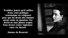 Simone de Beauvoir--This is true-women must remain vigilant that we exercise and retain our rights. They are not up for negotiation during a crisis.--