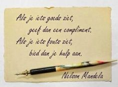 Als je iets goeds ziet, geef dan een compliment. Als je iets fouts ziet, bied dan je hulp aan. Nelson Mandela Work Quotes, Faith Quotes, Me Quotes, Beauty Quotes, Learning Quotes, Education Quotes, Cool Words, Wise Words, Nelson Mandela Quotes