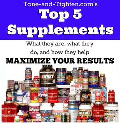 The Top 5 Supplements - what they are, what they do, and how they help - get all the info on Tone-and-Tighten.com