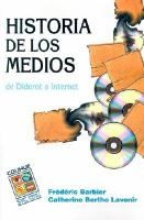 Historia de los medios : de Diderot a Internet / Frédéric Barbier, Catherine Bertho Lavenir ; [traducción de Eduardo Rinesi] http://encore.fama.us.es/iii/encore/record/C__Rb2547171?lang=spi