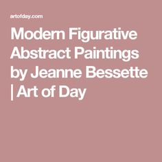 Modern Figurative Abstract Paintings by Jeanne Bessette | Art of Day