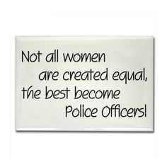 Not all women are created equal. the best become police officers Police Officer Quotes, Police Quotes, Female Police Officers, Women Police, Police Life, My Future Career, Future Jobs, Cop Quotes, Zootopia