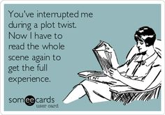 You've interrupted me during a plot twist. Now I have to read the whole scene…