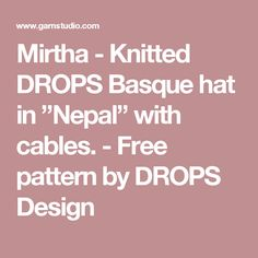 "Mirtha - Knitted DROPS Basque hat in ""Nepal"" with cables. - Free pattern by DROPS Design"