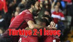 Türkiye 2-1 İsveç maç sonucu