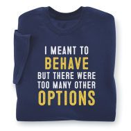 I Meant to Behave T-Shirt - Available today at Catalog Favorites. Shop for casual and novelty clothing, T-shirts, accessories, jewelry & décor. Cut Up Shirts, Cool T Shirts, Printed Shirts, Tee Shirts, Work Shirts, Funny T Shirt Sayings, Shirts With Sayings, Funny Shirts, Sarcastic Shirts