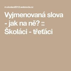 Vyjmenovaná slova - jak na ně? :: Školáci - třeťáci Kids Education, Worksheets, Homeschool, Language, Teaching, Literatura, Early Education, Languages, Literacy Centers