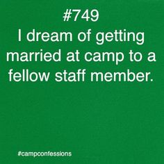 I don't plan on marrying another staff member, but I certainly want to get married at my camp.