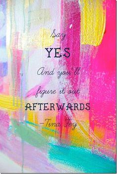 Inspirational art: say yes_tina fey