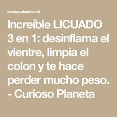 Increíble LICUADO 3 en 1: desinflama el vientre, limpia el colon y te hace perder mucho peso. - Curioso Planeta Lose Fat, Lose Weight, Weight Loss, Detox, Healthy Tips, Healthy Recipes, Lower Belly Fat, Healthier You, Health And Beauty Tips