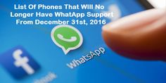 As of the end of 2016, the following phone models will no longer be supported by WhatsApp. WhatsApp support ends for Blackberry, Nokia, Windows, iPhones etc