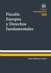 Fiscalía europea y derechos fundamentales / Víctor Moreno Catena.    Tirant lo Blanch, 2014