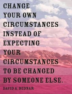Change the circumstances!