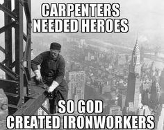 SO GOD CREATED IRONWORKERS