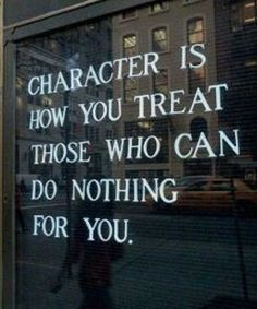 Charachter is How You Treat Those Who Can Do Nothing For You – Best Inspirational Quotes