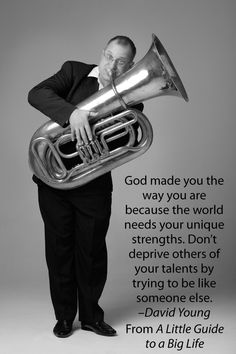 God made you the way you are because the world needs your unique strengths. Don't deprive others of your talents by trying to be like someone else. -David Young #ALittleGuide