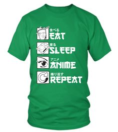 Eat Sleep Anime Repeat Shirt, Funny Japanese Manga Gift Tee T-Shirt (Round neck T-Shirt Unisex - Irish Green) #pompier #architecture #art daughter ideas, letter to my daughter, daughter youth, back to school, aesthetic wallpaper, y2k fashion