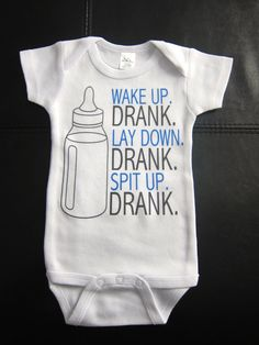 Wake Up Drank Lay Down Drank Spit Up Drank funny cute novelty boy or girl by GlitterGirlsShopLLC on Etsy https://www.etsy.com/listing/189000339/wake-up-drank-lay-down-drank-spit-up