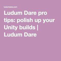 Ludum Dare pro tips: polish up your Unity builds | Ludum Dare