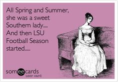All Spring and Summer, she was a sweet Southern lady.... And then LSU Football Season started.....