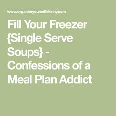 Fill Your Freezer {Single Serve Soups} - Confessions of a Meal Plan Addict