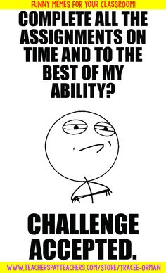 Complete all the assignments on time & to the best of my ability? #ChallengeAccepted - Classroom Meme Posters