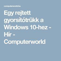 Egy rejtett gyorsítótrükk a Windows - Hír - Computerworld Windows 10, Ms, Laptop, Laptops