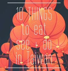 10 things to eat, see, and do in Taiwan #travel