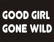 New Custom Screen Printed T-shirt Good Girl Gone Wild Humor Smal