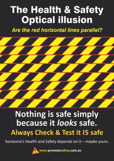 Workplace Safety and Health notice. Optical Illusion - you can't always rely on the way things look to determine if they are safe.