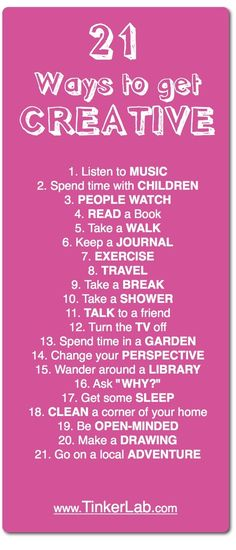 21 Ways To Be Creative :)