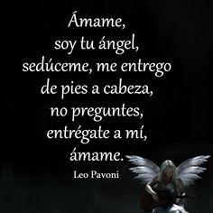 Ámame, soy tu ángel, sedúceme, me entrego de pies a cabeza, no preguntes...