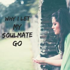 Why I Let My Soulmate Go