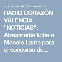 """RADIO CORAZÓN VALENCIA  """"NOTICIAS"""": Atresmedia ficha a Manolo Lama para el concurso de..."""