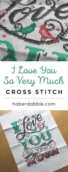 I Love You So Very Much Cross Stitch | Holiday Sewing | Haberdabble
