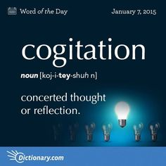 Cogitation: concerted thought or reflection