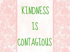 kindness is contagious, kindness, love, solidarity